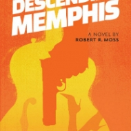 Descending Memphis - Interview with Author Robert R. Moss - His Life in Music and Words